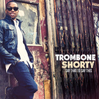 Say-That-To-Say-This--Trombone-Shorty
