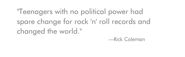 """Teenagers with no political power had spare change for rock 'n' roll records and changed the world."""