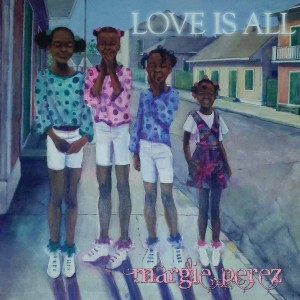 """""""Love Is All,"""" Margie Perez"""